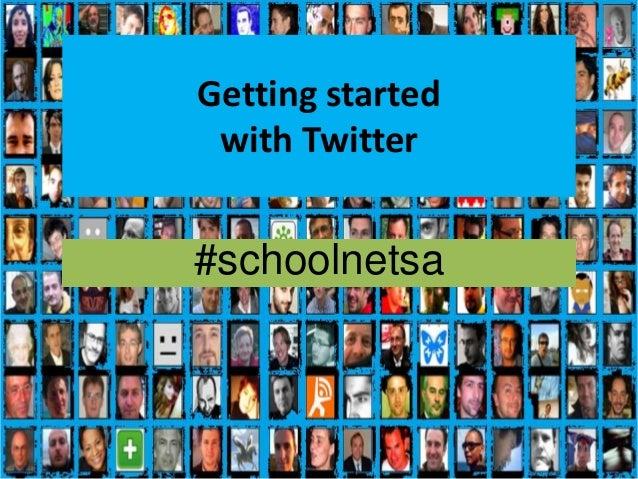 Getting startedwith Twitter#schoolnetsa1
