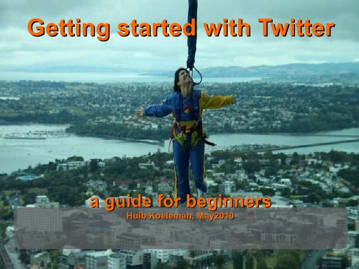 Getting started with Twitter a guide for beginners Huib Koeleman, May2010