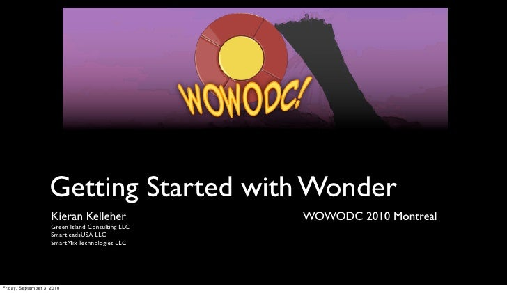 Getting Started with Wonder                     Kieran Kelleher               WOWODC 2010 Montreal                     Gre...
