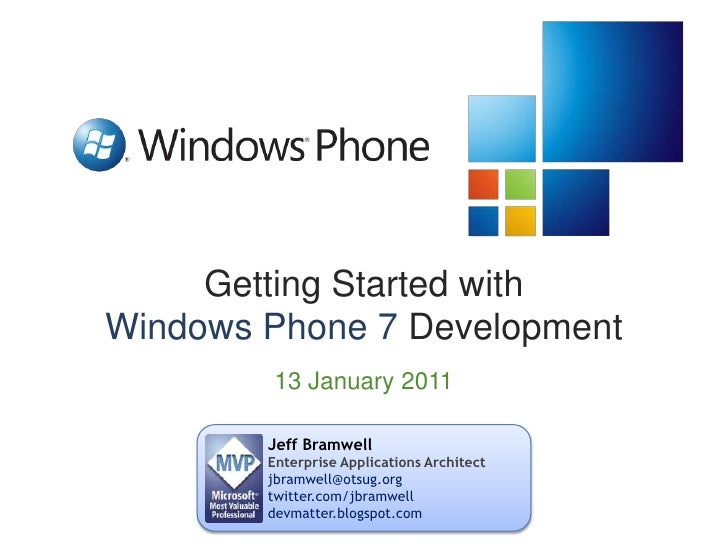 Getting Started withWindows Phone 7 Development<br />13 January 2011<br />Jeff Bramwell<br />Enterprise Applications Archi...
