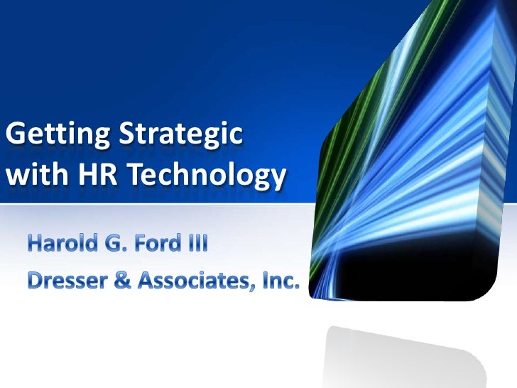 Getting Strategic with HR Technology<br />Harold G. Ford III<br />Dresser & Associates, Inc.<br />