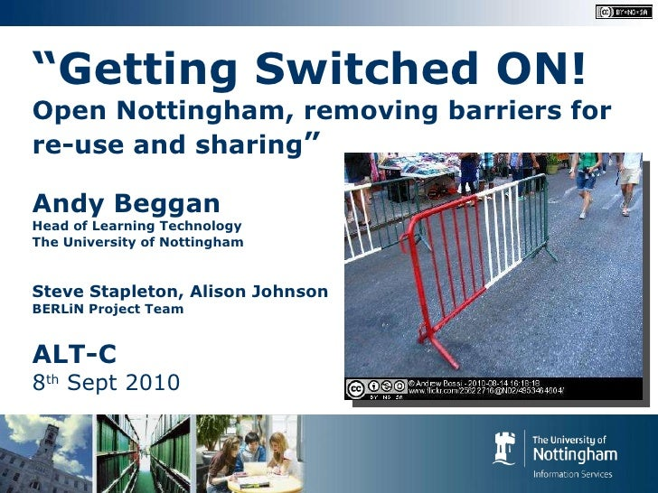 """"""" Getting Switched ON! Open Nottingham, removing barriers for re-use and sharing """" Andy Beggan Head of Learning Technology..."""