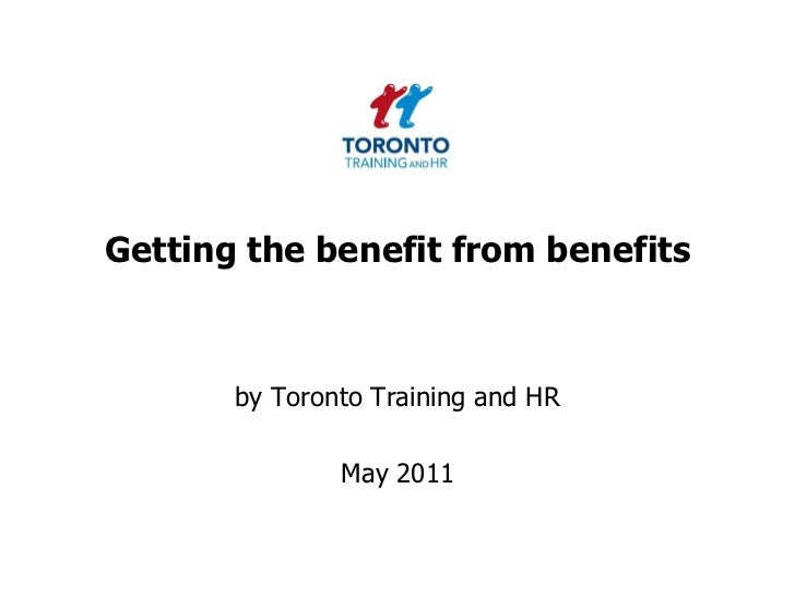 Getting the benefit from benefits<br />by Toronto Training and HR <br />May 2011<br />