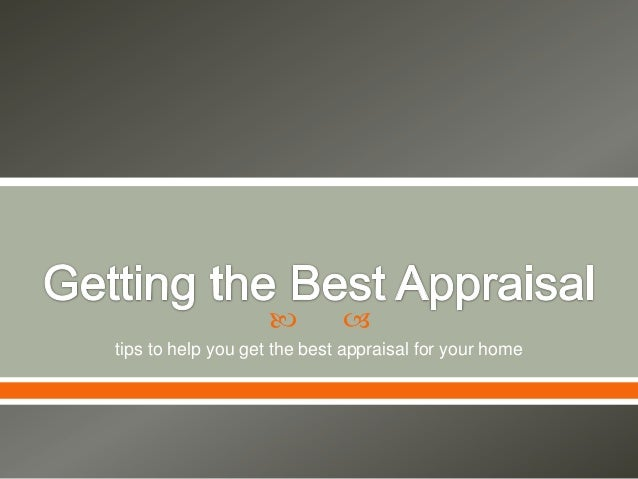   tips to help you get the best appraisal for your home