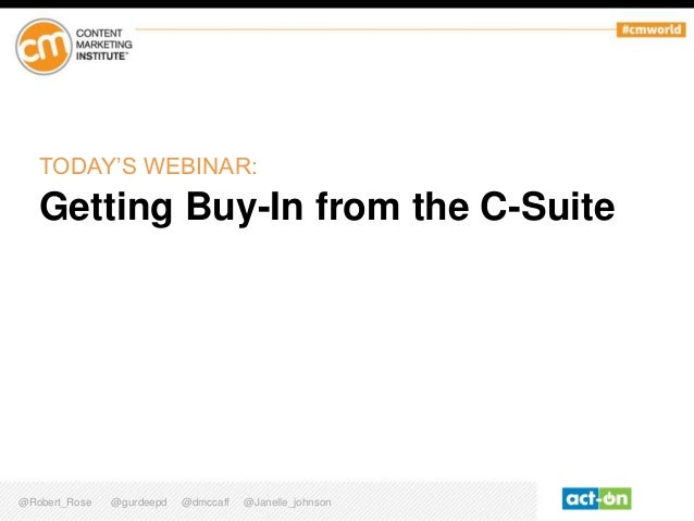 @Robert_Rose @gurdeepd @dmccaff @Janelle_johnson TODAY'S WEBINAR: Getting Buy-In from the C-Suite