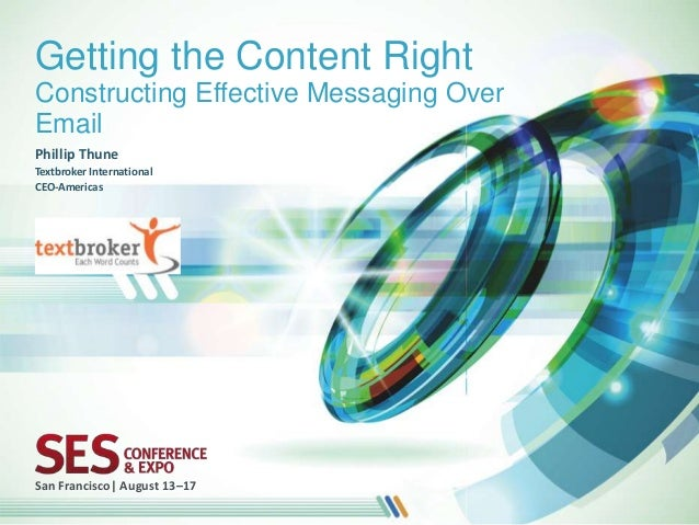Getting the Content RightConstructing Effective Messaging OverEmailPhillip ThuneTextbroker InternationalCEO-Americas(speak...