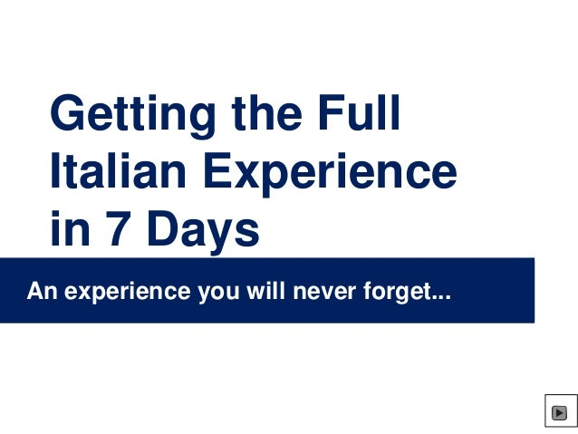 Getting the Full Italian Experience in 7 Days An experience you will never forget...