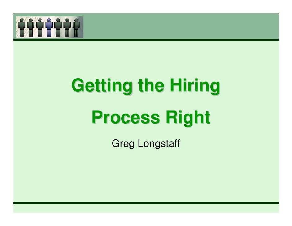 Getting the Hiring  Process Right    Greg Longstaff
