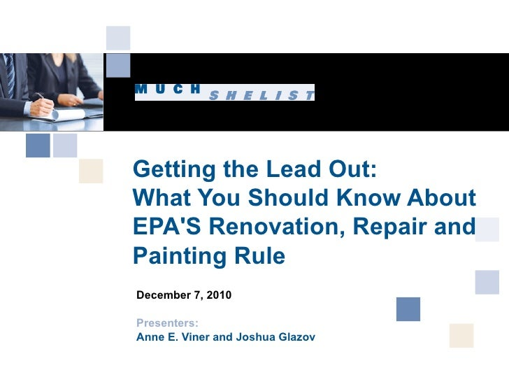 Getting the Lead Out:  What You Should Know About EPA'S Renovation, Repair and Painting Rule  December 7, 2010 Presenters:...