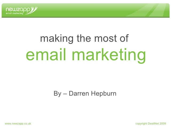 email marketing making the most of By – Darren Hepburn copyright DesitNet 2009 www.newzapp.co.uk