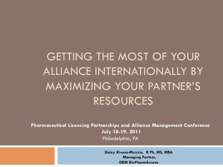 GETTING THE MOST OF YOUR    ALLIANCE INTERNATIONALLY BY    MAXIMIZING YOUR PARTNER'S             RESOURCESPharmaceutical L...
