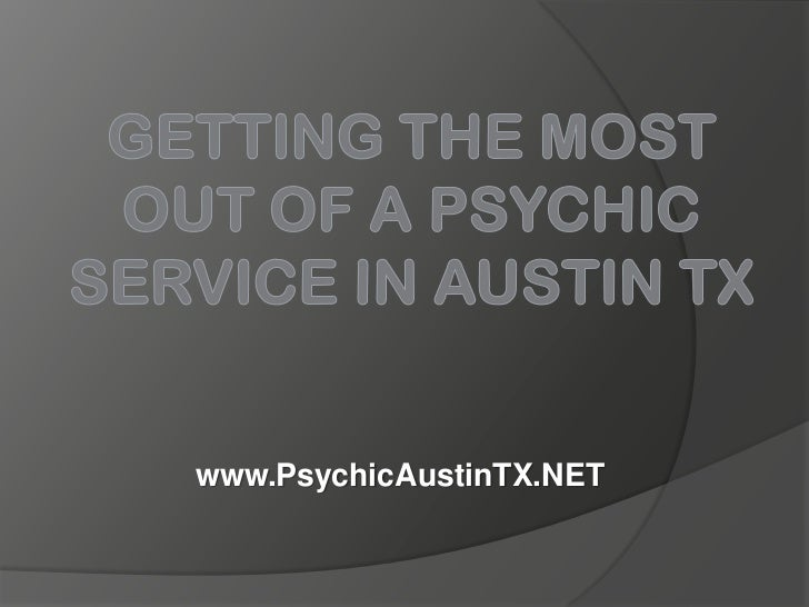 Getting the Most Out of a Psychic Service in Austin TX<br />www.PsychicAustinTX.NET<br />