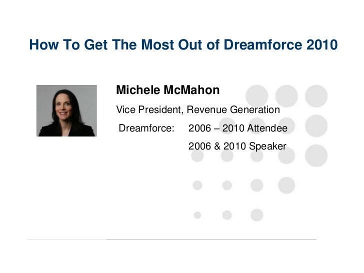 How To Get The Most Out of Dreamforce 2010<br />Michele McMahon<br />Vice President, Revenue Generation<br /> Dreamforce: ...