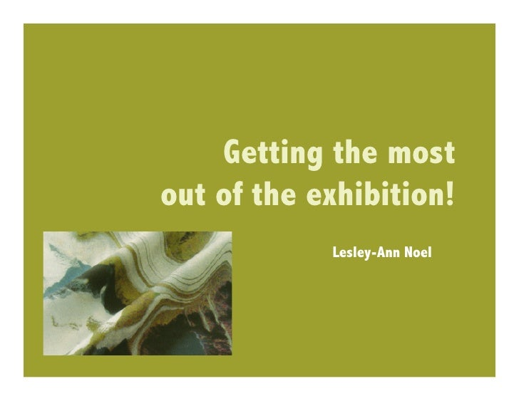 Getting the mostout of the exhibition!            Lesley-Ann Noel