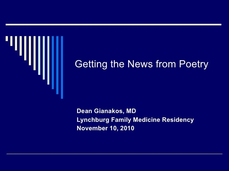 Getting the News from Poetry   Dean Gianakos, MD Lynchburg Family Medicine Residency November 10, 2010