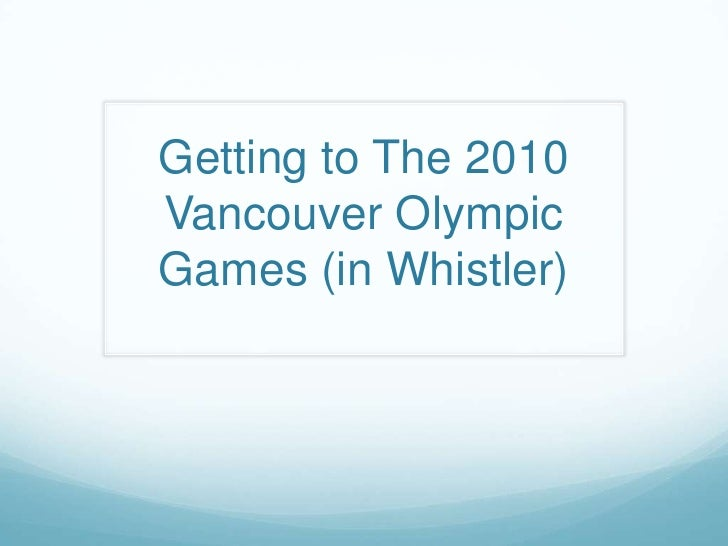 Getting to The 2010 Vancouver Olympic Games (in Whistler)<br />