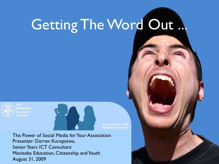Getting The Word Out ...     The Power of Social Media for Your Association Presenter: Darren Kuropatwa, Senior Years ICT ...
