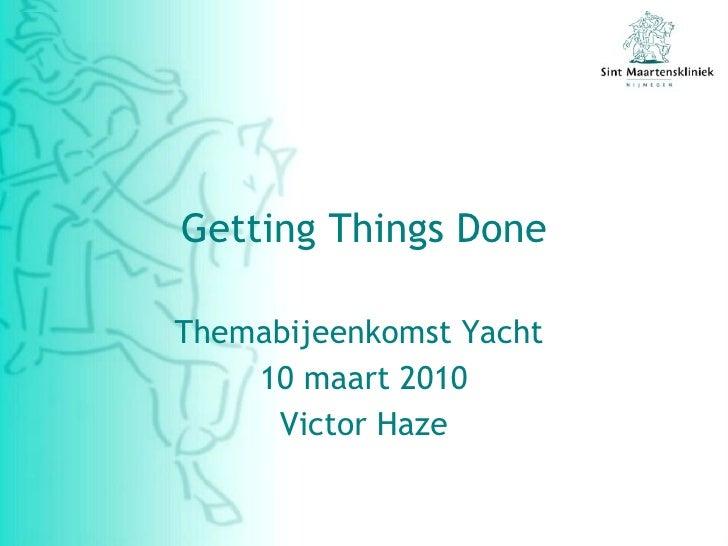 Getting Things Done Themabijeenkomst Yacht  10 maart 2010 Victor Haze