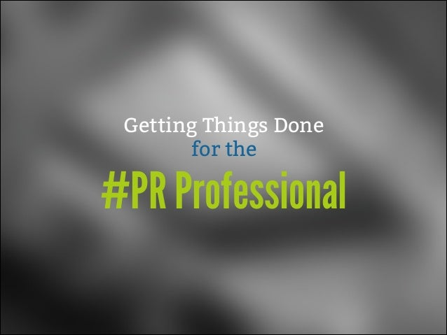 Getting Things Done for the  #PR Professional