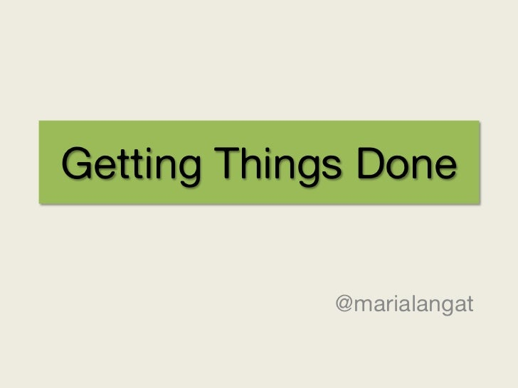 Getting Things Done             @marialangat