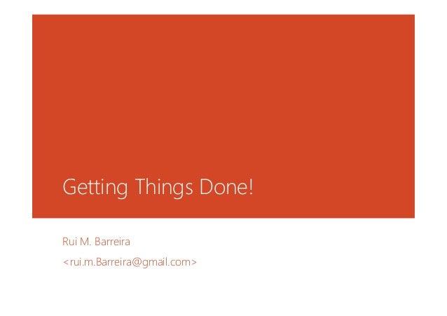 Getting Things Done! Rui M. Barreira <rui.m.Barreira@gmail.com>