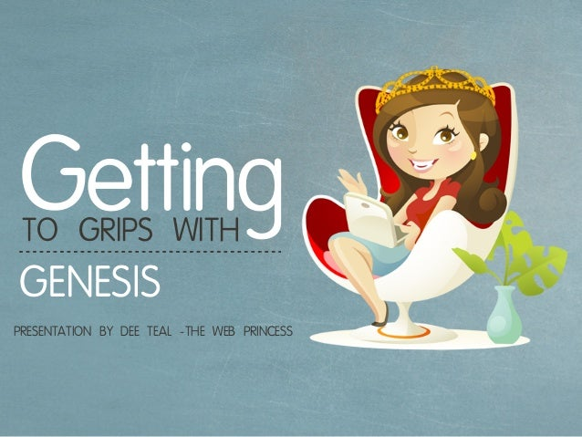 TO GRIPS WITHPRESENTATION BY DEE TEALGENESISGetting-THE WEB PRINCESS