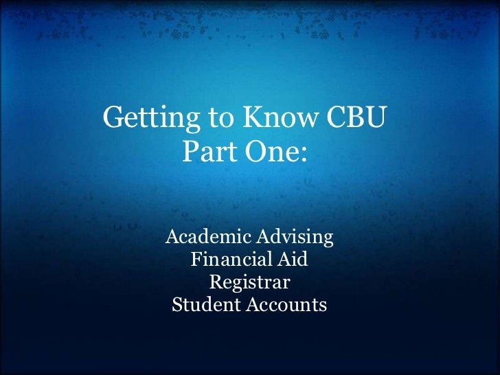 Getting to Know CBU      Part One:    Academic Advising      Financial Aid        Registrar    Student Accounts
