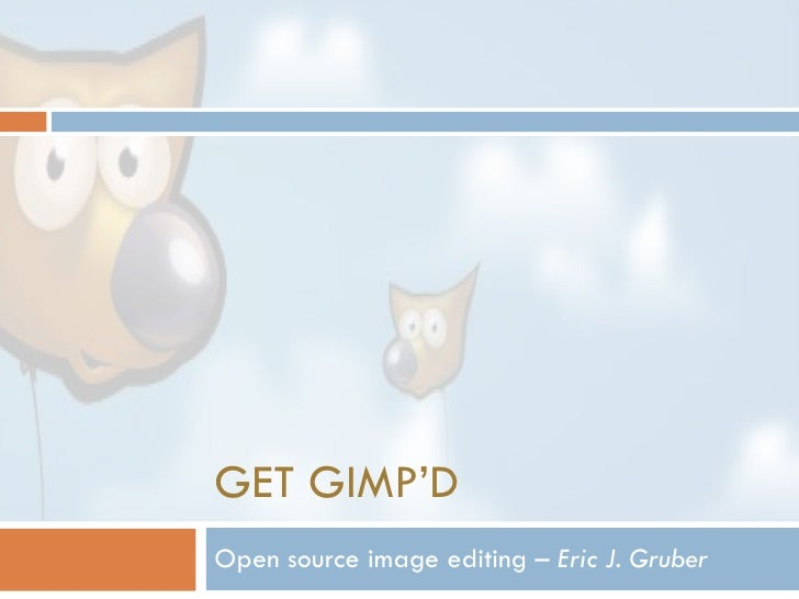 GET GIMP'D Open source image editing –  Eric J. Gruber