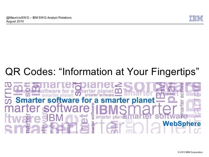 "@MauricioSWG – IBM SWG Analyst Relations August 2010     QR Codes: ""Information at Your Fingertips""                       ..."