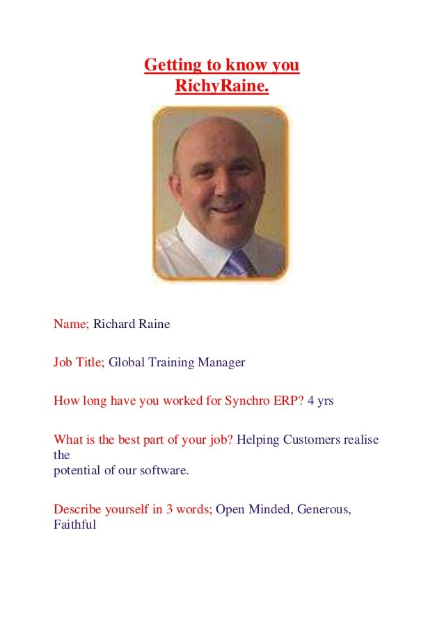 Getting to know youRichyRaine.Name; Richard RaineJob Title; Global Training ManagerHow long have you worked for Synchro ER...