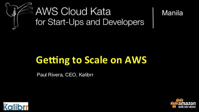Manila  Ge#ng  to  Scale  on  AWS   Paul Rivera, CEO, Kalibrr