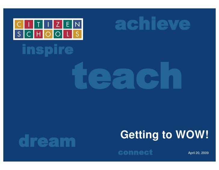 achieve inspire        teach dream     Getting to WOW!           connect    April 20, 2009