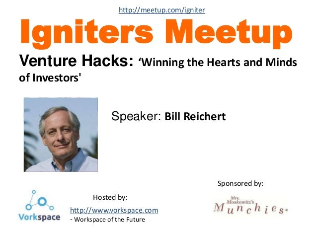Speaker: Bill Reichert Igniters Meetup Venture Hacks: 'Winning the Hearts and Minds of Investors' Sponsored by: Hosted by:...