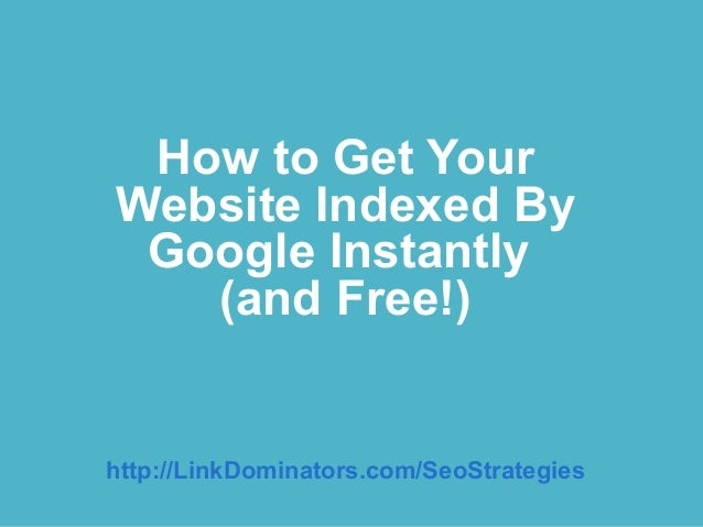 How to Get YourWebsite Indexed By Google Instantly   (and Free!)http://LinkDominators.com/SeoStrategies