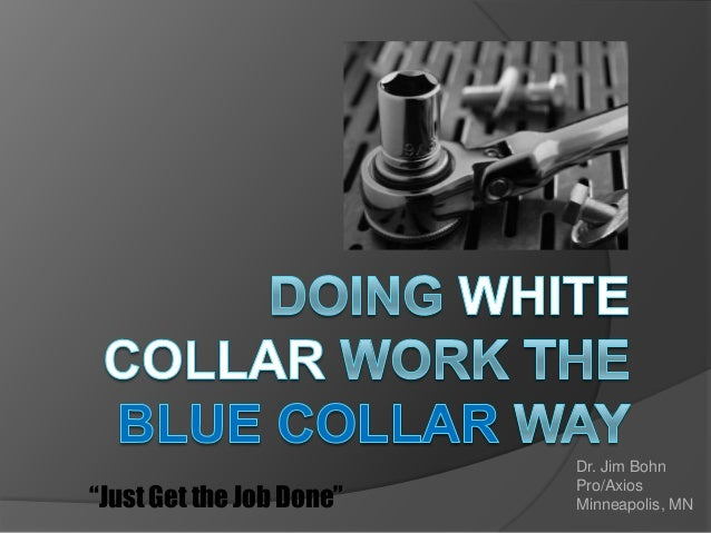 blue collar vs white collar work Blue collar vs white collar up to this day, there is confusion in discerning blue from white collar jobs there has been some stigma attached to some, most especially to blue collar jobs nevertheless, both job types have their own set of pros and cons traditionally, white collar jobs were named as such because these jobs originally required the worker to wear a shirt that is colored white.