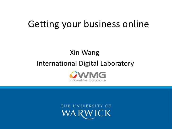 Getting your business online<br />Xin Wang<br /> International Digital Laboratory<br />