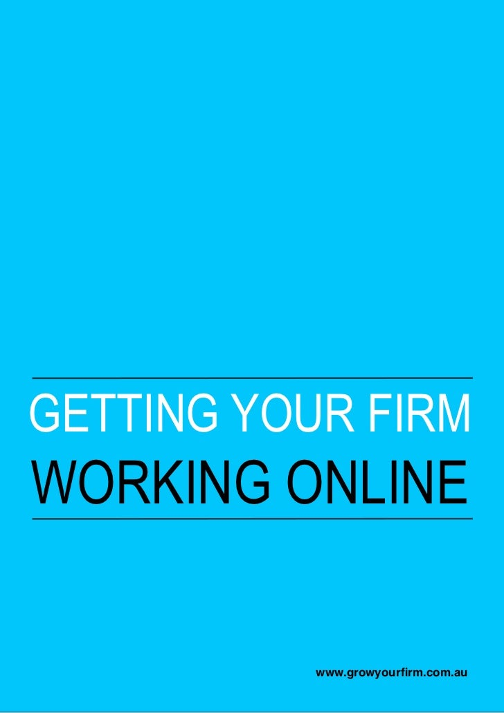 GETTING YOUR FIRMWORKING ONLINE           www.growyourfirm.com.au