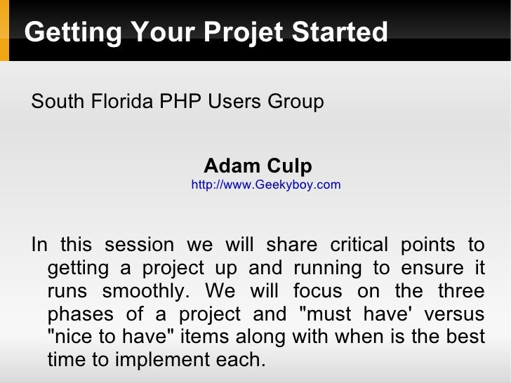 Getting Your Projet StartedSouth Florida PHP Users Group                   Adam Culp                 http://www.Geekyboy.c...