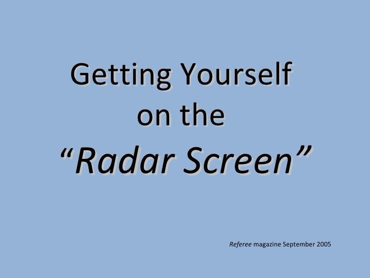"Getting Yourself  on the  "" Radar Screen"" Referee  magazine September 2005"