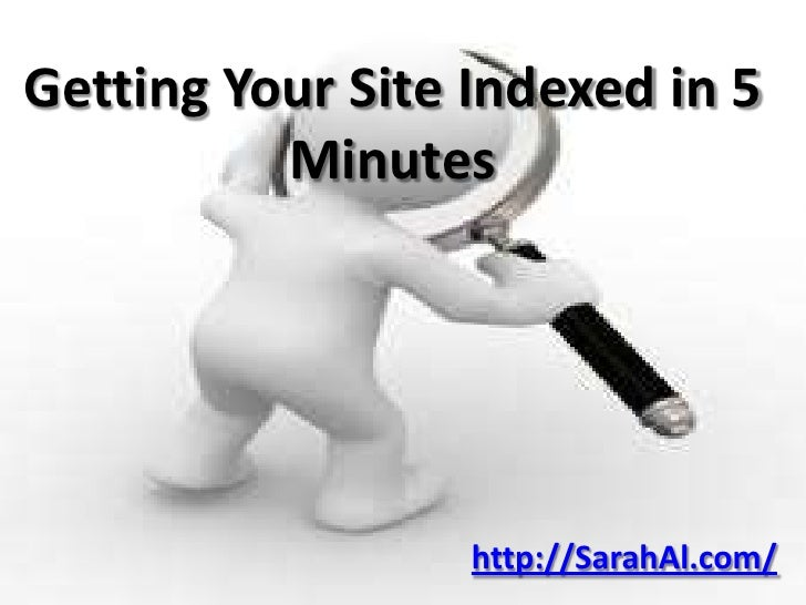 Getting Your Site Indexed in 5          Minutes                  http://SarahAl.com/