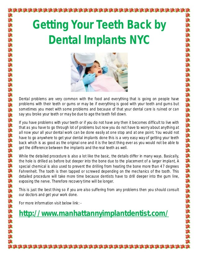 Getting Your Teeth Back by           Dental Implants NYCDental problems are very common with the food and everything that ...