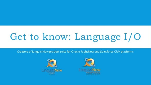 Get to know: Language I/O Creators of LinguistNow product suite for Oracle-RightNow and Salesforce CRM platforms