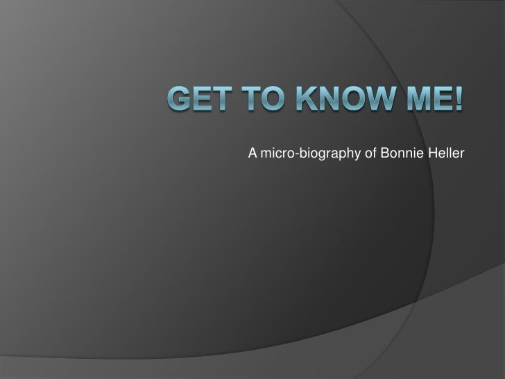 Get to know Me!<br />A micro-biography of Bonnie Heller<br />