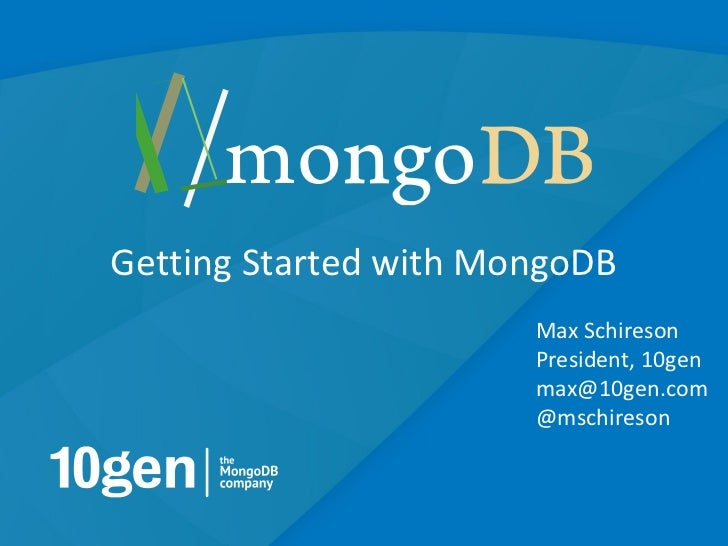 Getting Started with MongoDB                       Max Schireson                       President, 10gen                   ...