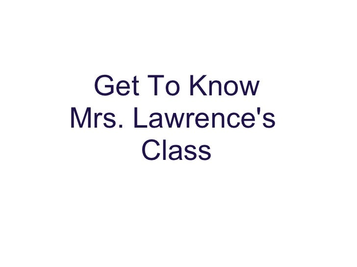 Get To Know Mrs. Lawrence's  Class