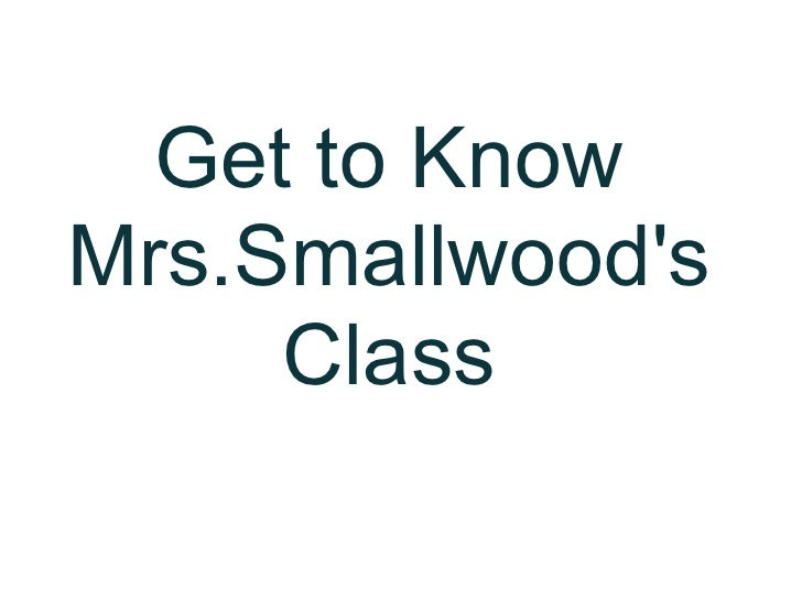 Get To Know Mrs Smallwood S Class