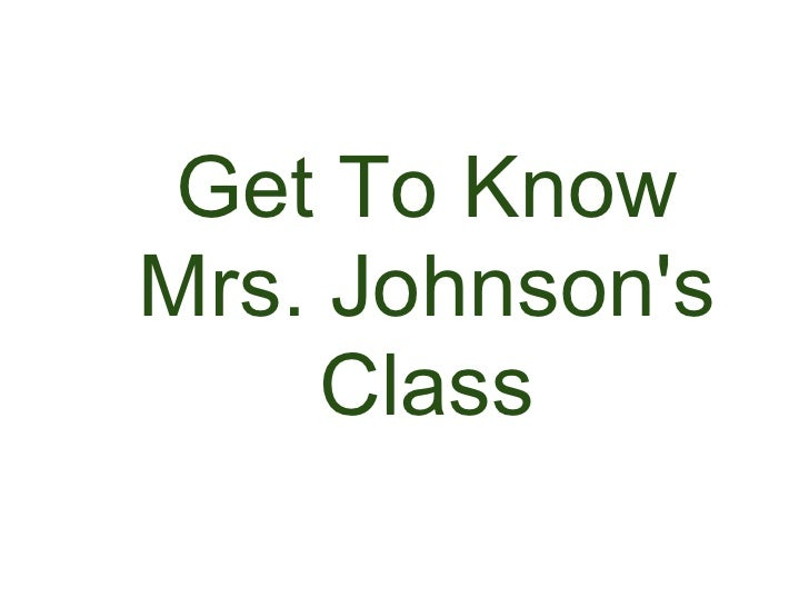 Get To Know Mrs. Johnson's      Class