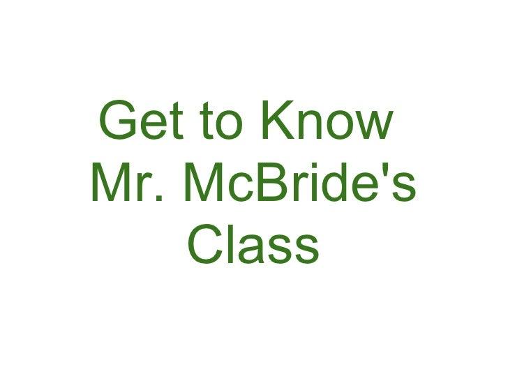 Get to Know Mr. McBride's     Class