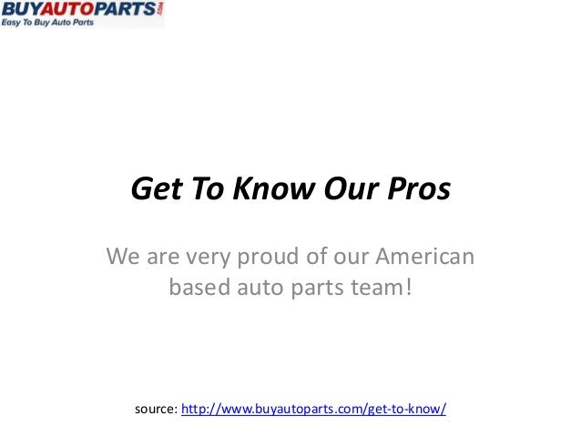 Get To Know Our ProsWe are very proud of our American     based auto parts team!  source: http://www.buyautoparts.com/get-...