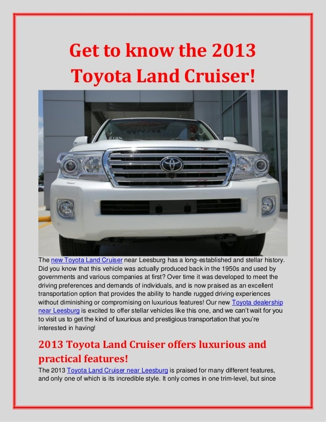 Get to know the 2013 Toyota Land Cruiser! The new Toyota Land Cruiser near Leesburg has a long-established and stellar his...
